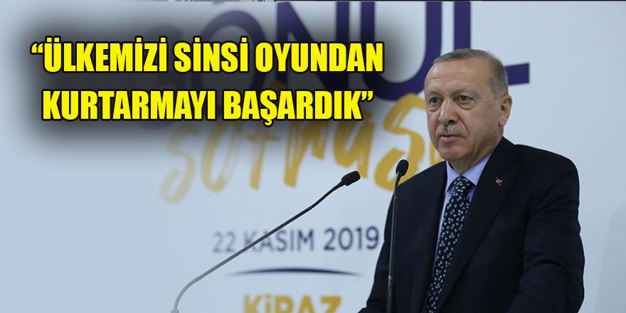 Erdoğan: Ülkemizi sinsi oyundan kurtarmayı başardık