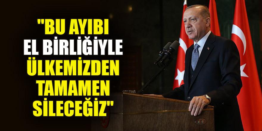 """Erdoğan: """"Bu ayıbı el birliğiyle ülkemizden tamamen sileceğiz"""""""