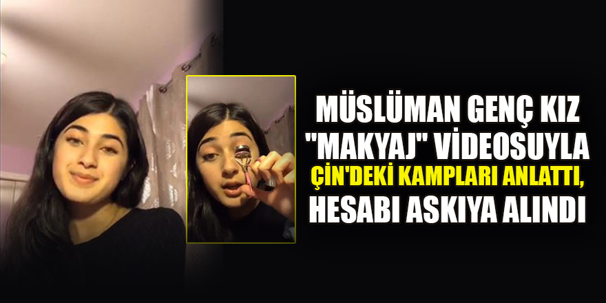 """Müslüman genç kız """"makyaj"""" videosuyla Çin'deki kampları gündeme getirdi, hesabı askıya alındı"""