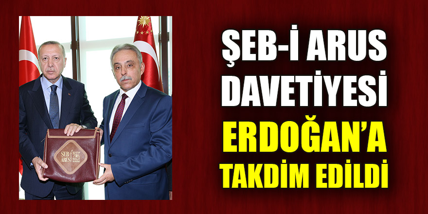 Şeb-i Arus davetiyesi Cumhurbaşkanı Erdoğan'a takdim edildi