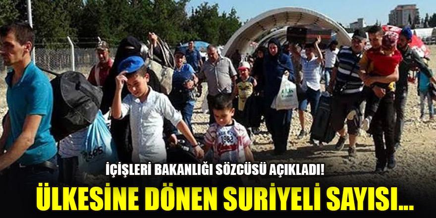 İçişleri Bakanlığı Sözcüsü açıkladı! Ülkesine dönen Suriyeli sayısı...