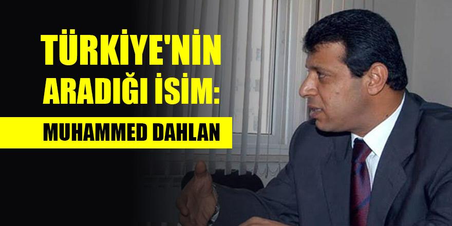Türkiye'nin aradığı isim: Muhammed Dahlan