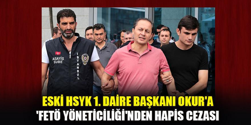 Eski HSYK 1. Daire Başkanı Okur'a 'FETÖ yöneticiliği'nden 10 yıl hapis cezası
