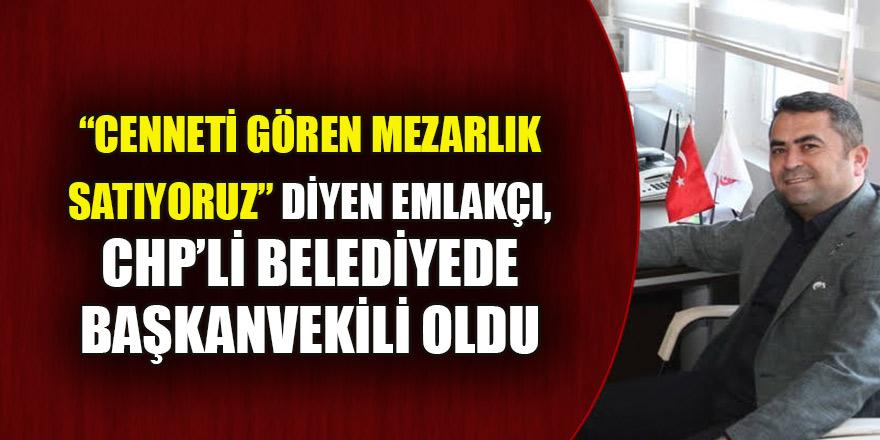 """""""Cenneti gören mezarlık satıyoruz"""" diyen emlakçı, CHP'li belediyede başkanvekili oldu"""