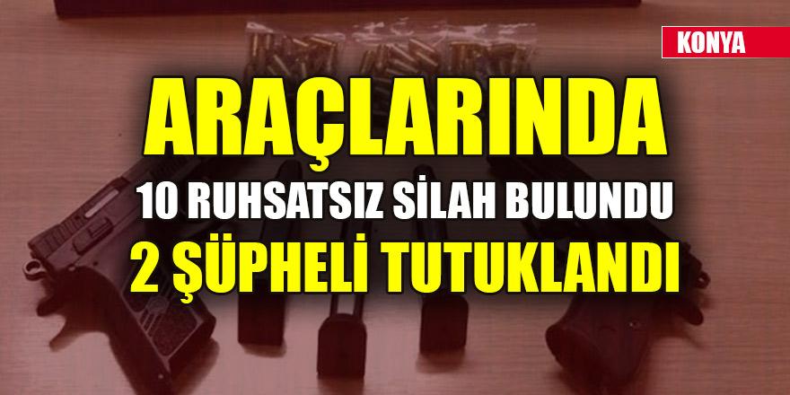Konya'da araçlarında 10 ruhsatsız silah bulunan 2 şüpheli tutuklandı
