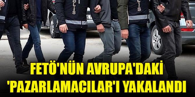 FETÖ'nün Avrupa'daki 'Pazarlamacıları' yakalandı