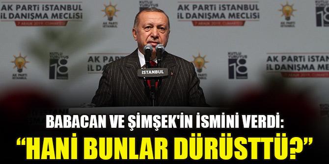 Erdoğan, Babacan ve Şimşek'in ismini verdi: Hani bunlar dürüsttü?