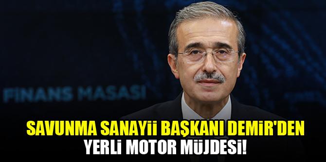 Savunma Sanayii Başkanı Demir'den yerli motor müjdesi!