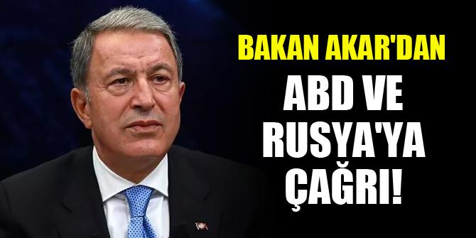 Bakan Akar'dan ABD ve Rusya'ya çağrı!