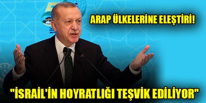 """Erdoğan'dan Arap ülkelerine eleştiri! """"İsrail'in hoyratlığı teşvik ediliyor"""""""