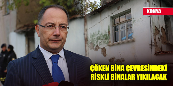 Konya'da çöken bina çevresindeki riskli binalar yıkılacak