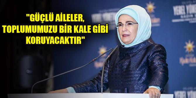 """Emine Erdoğan: """"Güçlü aileler, toplumumuzu bir kale gibi koruyacaktır"""""""