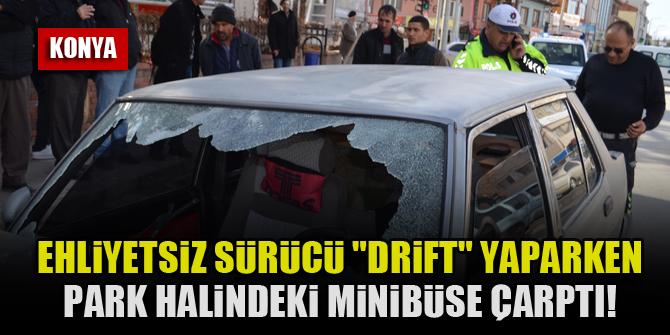 """Konya'da ehliyetsiz sürücü """"drift"""" yaparken park halindeki minibüse çarptı!"""