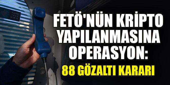 FETÖ'nün kripto yapılanmasına operasyon: 88 gözaltı kararı