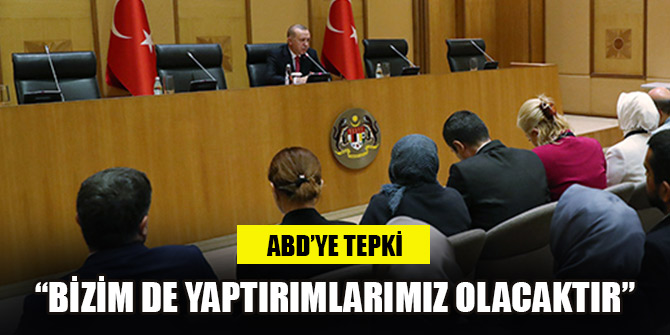 Cumhurbaşkanı Erdoğan: Bizim de yaptırımlarımız olacaktır