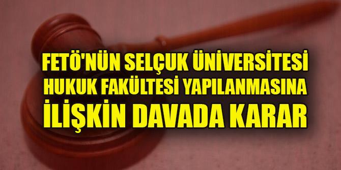 FETÖ'nün Selçuk Üniversitesi Hukuk Fakültesi yapılanmasına ilişkin davada karar