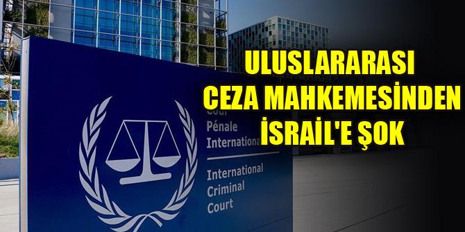 Uluslararası Ceza Mahkemesinden İsrail'e şok