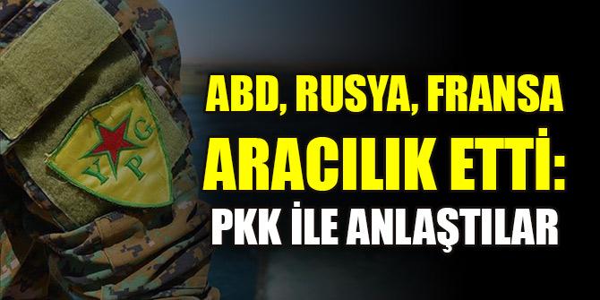 ABD, Rusya, Fransa aracılık etti: PKK ile anlaştılar