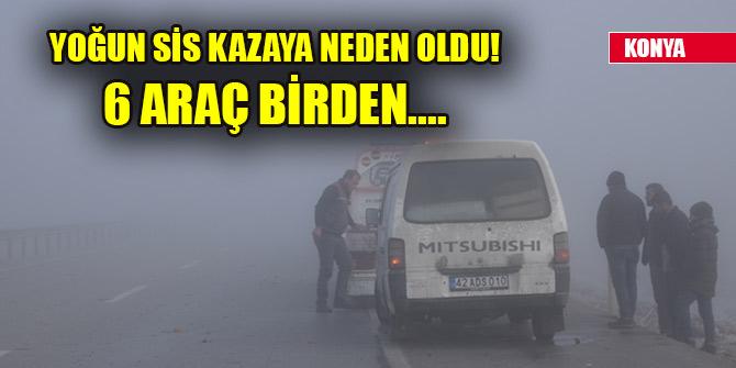 Konya'da yoğun sis kazaya neden oldu! 6 araç birden....