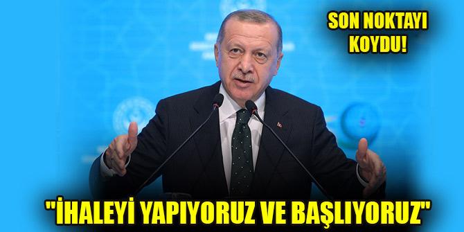 """Erdoğan son noktayı koydu! """"İhaleyi yapıyoruz ve Kanal İstanbul'a başlıyoruz"""""""