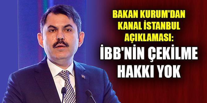 Bakan Kurum'dan Kanal İstanbul açıklaması: İBB'nin çekilme hakkı yok