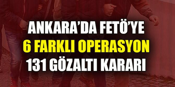 Ankara'da FETÖ'ye 6 farklı operasyon: 131 gözaltı kararı