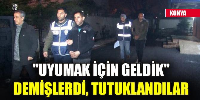 """Girdikleri evde polise yakalanınca """"Uyumak için geldik"""" diyen 2 şüpheli tutuklandı"""