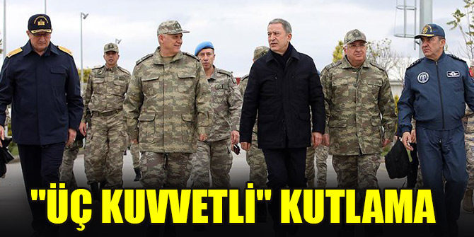 """Akar ve TSK Komuta Kademesi'nden """"üç kuvvetli"""" kutlama"""