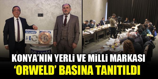 Konya'nın yerli ve milli markası 'Orweld' basına tanıtıldı