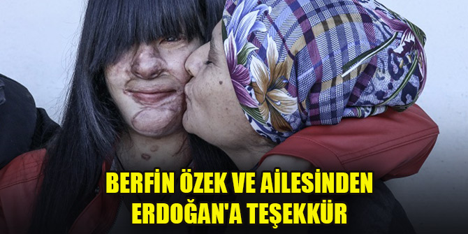 Asitli saldırı mağduru Berfin Özek ve ailesinden Cumhurbaşkanı Erdoğan'a teşekkür