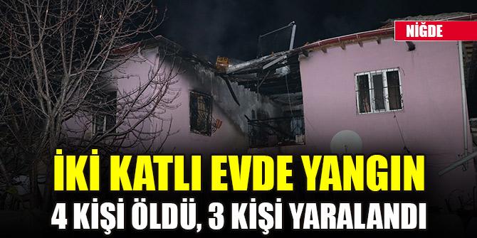 Niğde'de iki katlı evde çıkan yangında 4 kişi öldü, 3 kişi yaralandı