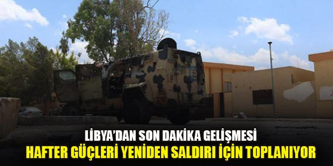 UMH kaynakları: Hafter kuvvetleri Trablus'un güneyinde toplanıyor