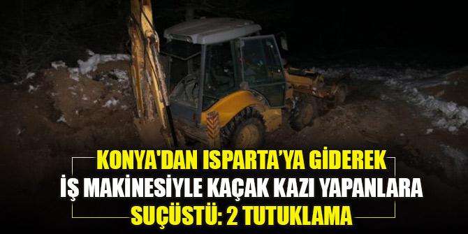 Konya'dan Isparta'ya giderek iş makinesiyle kaçak kazı yapanlara suçüstü
