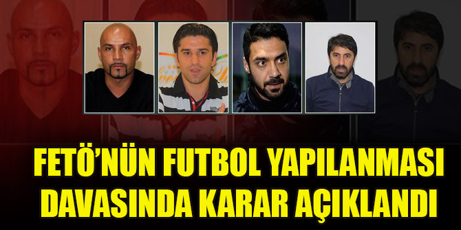 FETÖ'nün futbol yapılanması davasında karar açıklandı