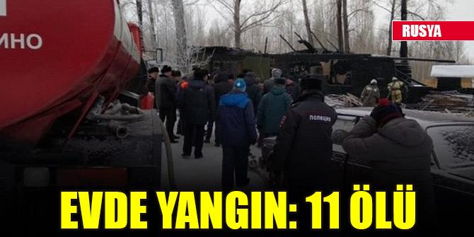 Rusya'da bir evde çıkan yangında 11 kişi öldü