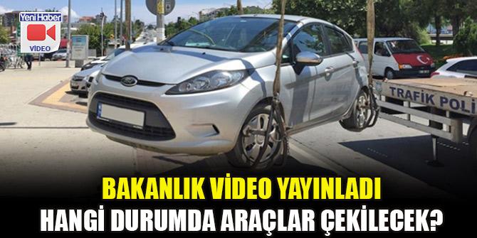 Bakanlık video yayınladı: Hangi durumda araçlar çekilecek?