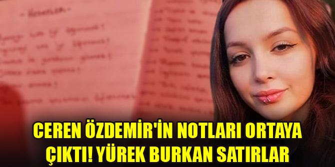 Ceren Özdemir'in notları ortaya çıktı! Yürek burkan satırlar