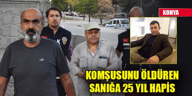 Konya'da komşusunu öldüren sanığa 25 yıl hapis