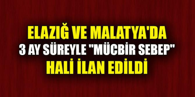 """Elazığ ve Malatya'da 3 ay süreyle """"mücbir sebep"""" hali ilan edildi"""
