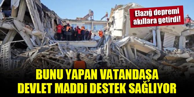 Elazığ depremi akıllara getirdi! Bunu yapan vatandaşa devlet maddi destek sağlıyor
