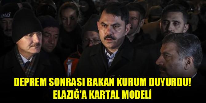 Deprem sonrası Bakan Kurum duyurdu! Elazığ'a Kartal modeli