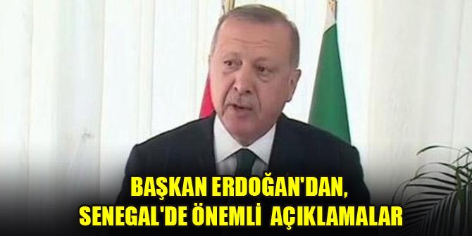 Başkan Erdoğan'dan, Senegal'de önemli açıklamalar