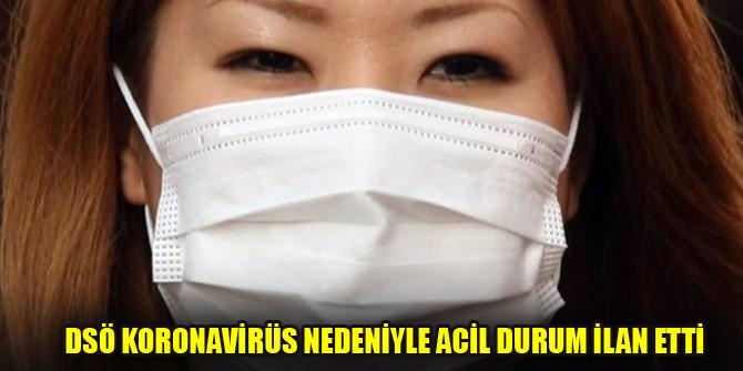 DSÖ koronavirüs nedeniyle acil durum ilan etti