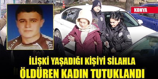 İlişki yaşadığı kişiyi silahla öldüren gözaltına alınan kadın tutuklandı