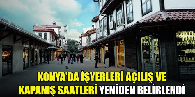 Konya'da işyerleri açılış ve kapanış saatleri yeniden belirlendi