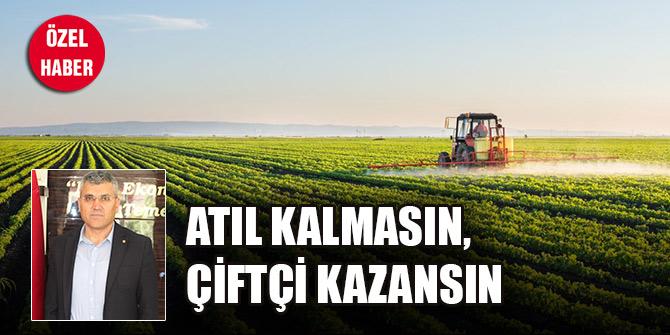 Atıl kalmasın, çiftçi kazansın