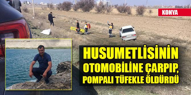 Husumetlisinin otomobiline çarpıp, pompalı tüfekle öldürdü