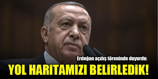 Erdoğan açılış töreninde duyurdu! Yol haritamızı belirledik