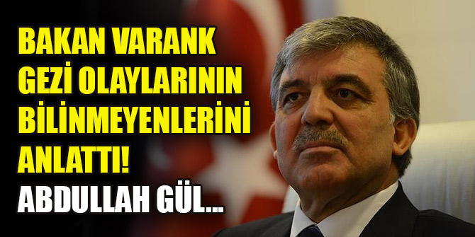 Bakan Varank Gezi olaylarının bilinmeyenlerini anlattı: Abdullah Gül...