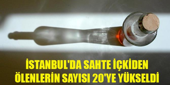 İstanbul'da sahte içkiden ölenlerin sayısı 20'ye yükseldi